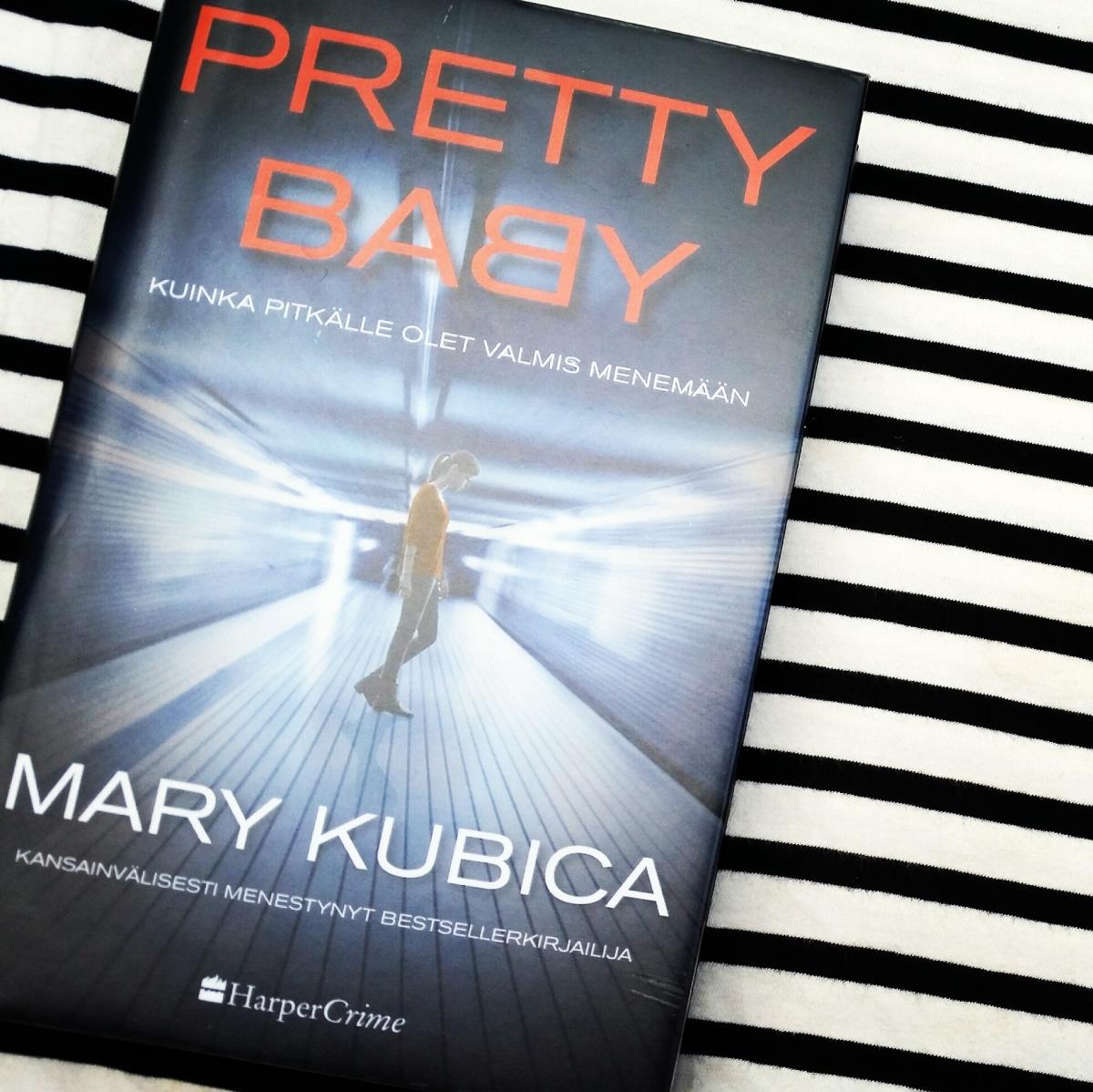 Mary Kubica: Pretty Baby - Kuinka pitkälle olet valmis menemään